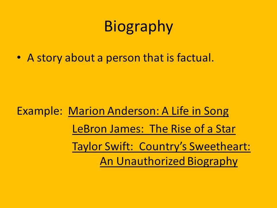 Biography A story about a person that is factual.