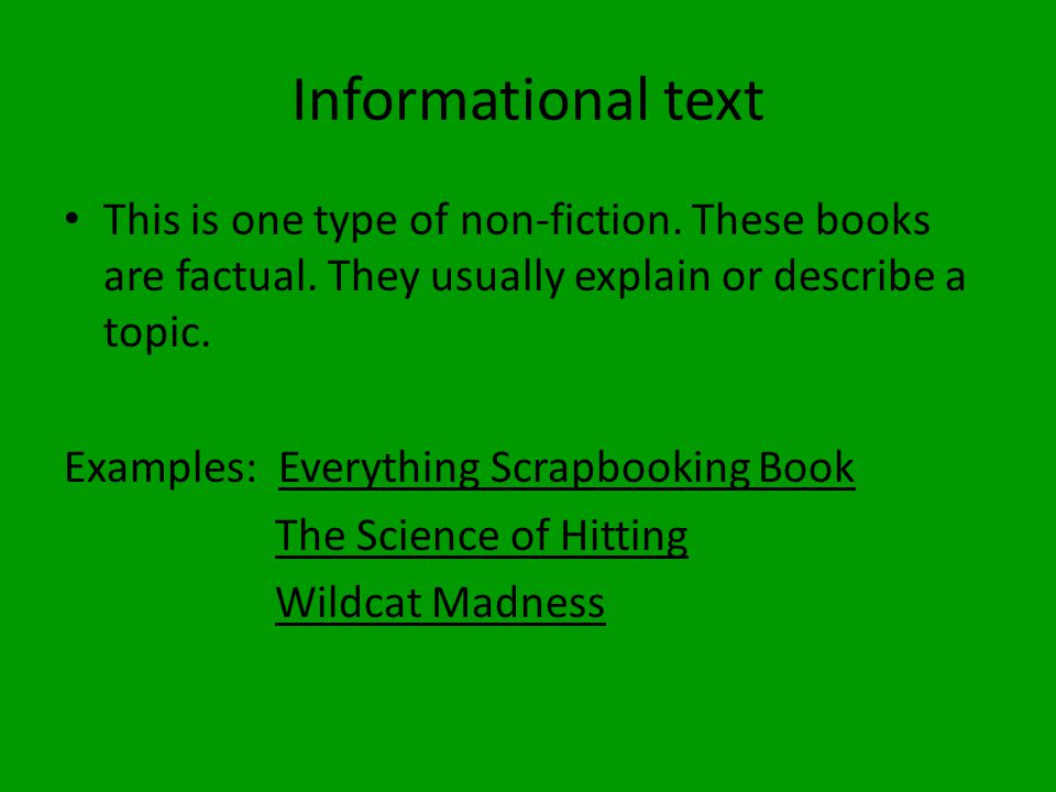 Informational text This is one type of non-fiction.