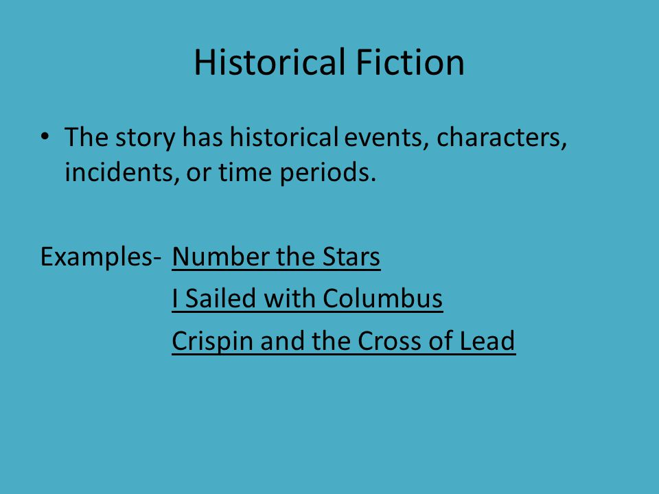 Historical Fiction The story has historical events, characters, incidents, or time periods. Examples-Number the Stars I Sailed with Columbus Crispin a