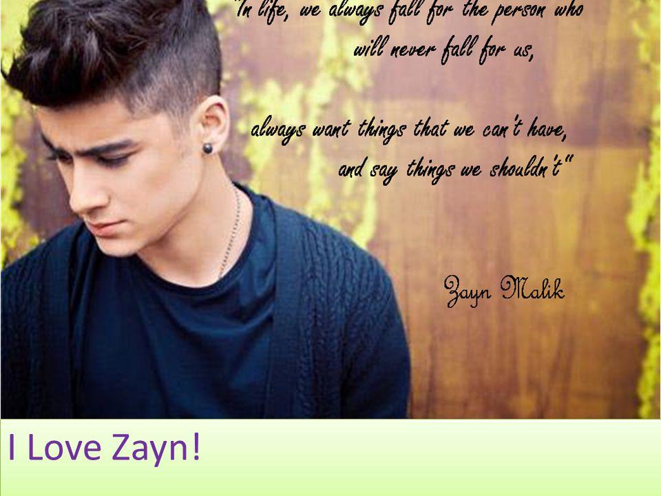 I Love Zayn!