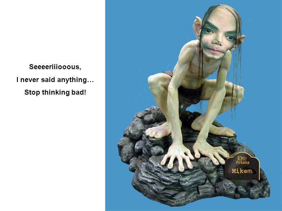 Seeeeriiiooous, I never said anything… Stop thinking bad!