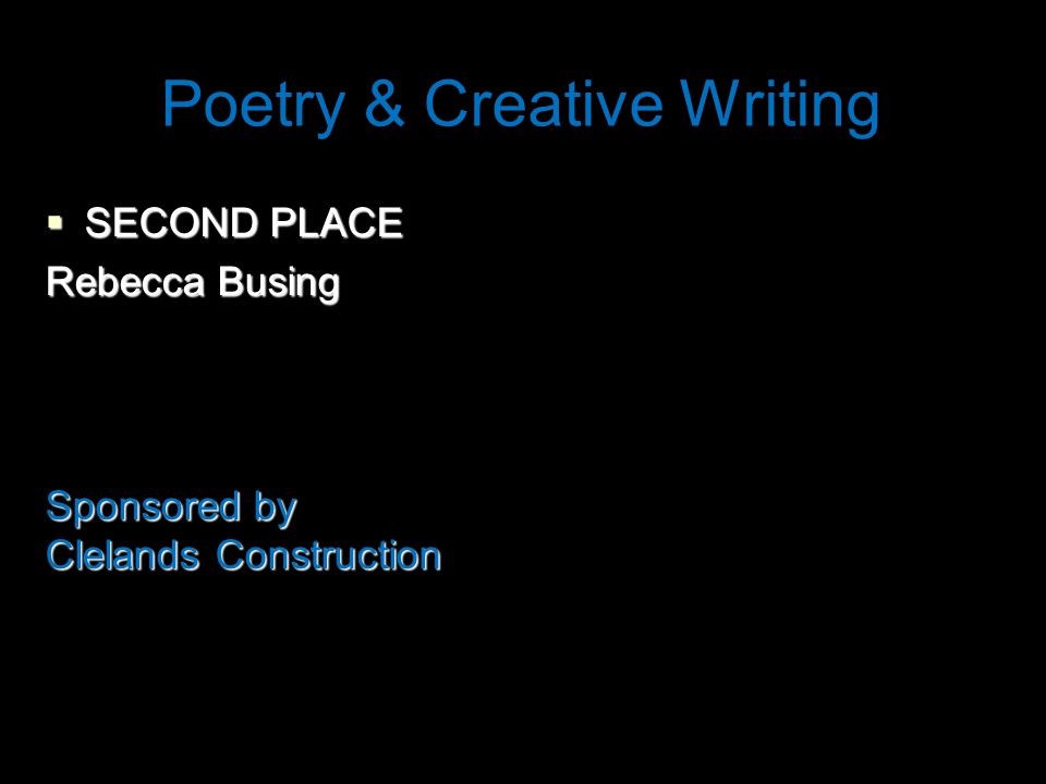 Poetry & Creative Writing  SECOND PLACE Rebecca Busing Sponsored by Clelands Construction