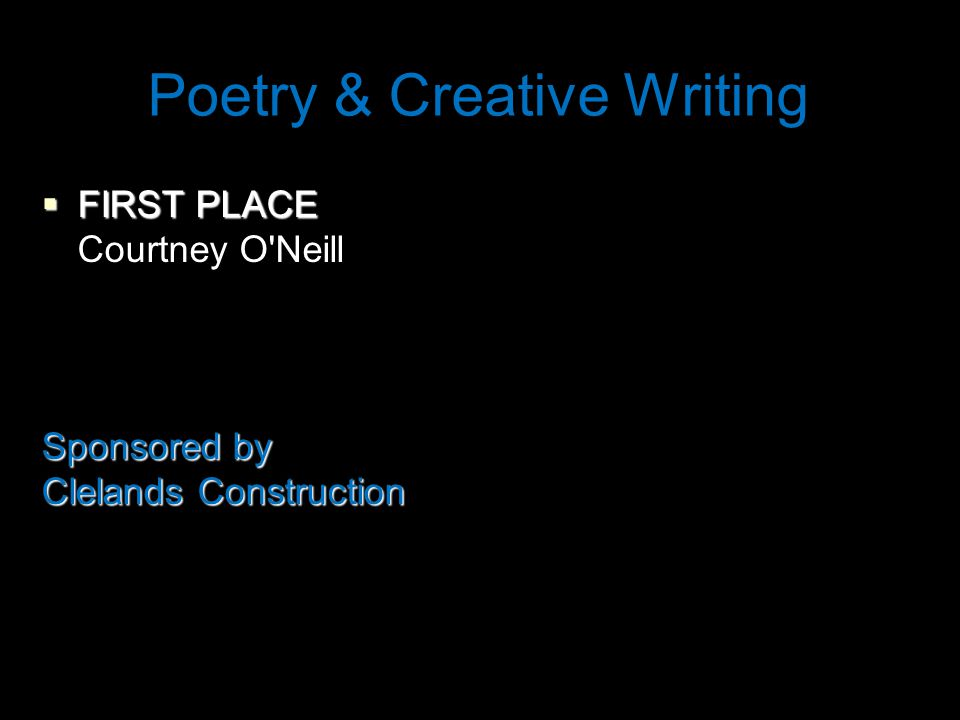 Poetry & Creative Writing  FIRST PLACE Courtney O Neill Sponsored by Clelands Construction