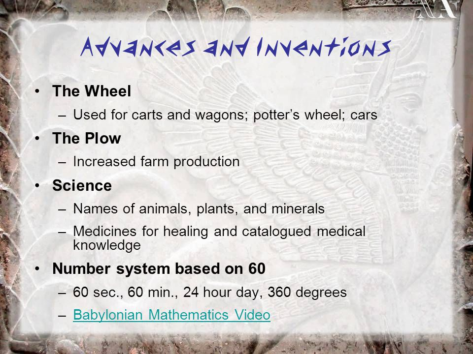 Advances and Inventions The Wheel –Used for carts and wagons; potter's wheel; cars The Plow –Increased farm production Science –Names of animals, plan