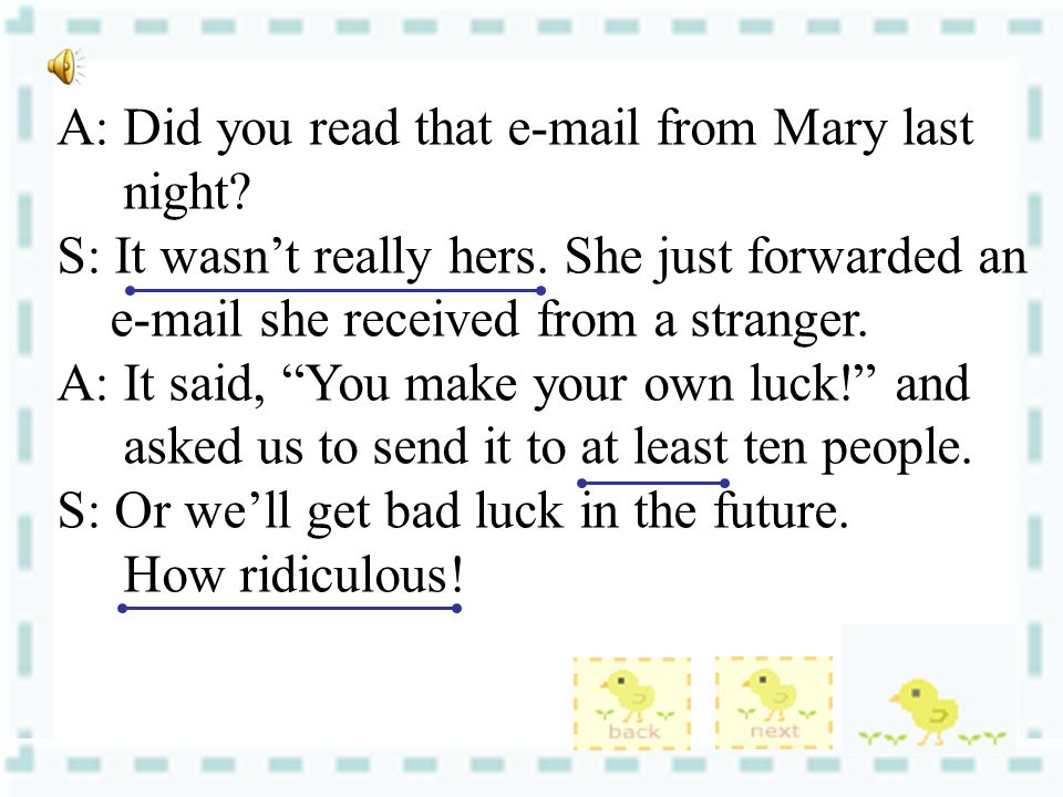 A: Did you read that e-mail from Mary last night. S: It wasn't really hers.