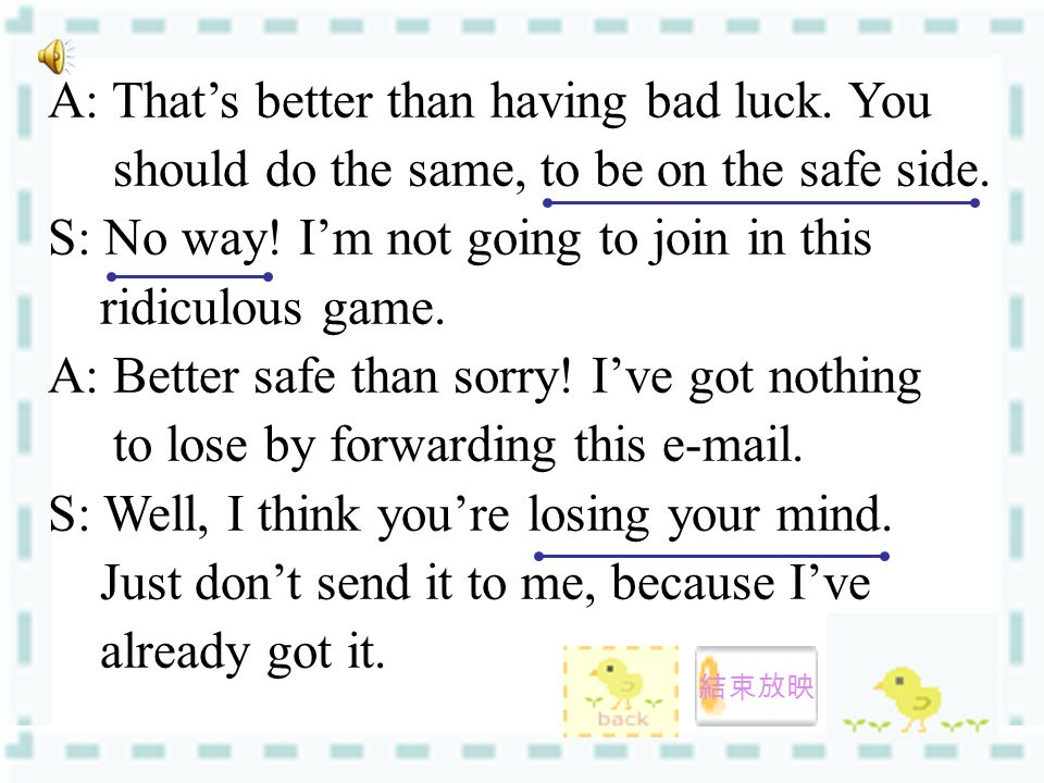 A: That's better than having bad luck. You should do the same, to be on the safe side.