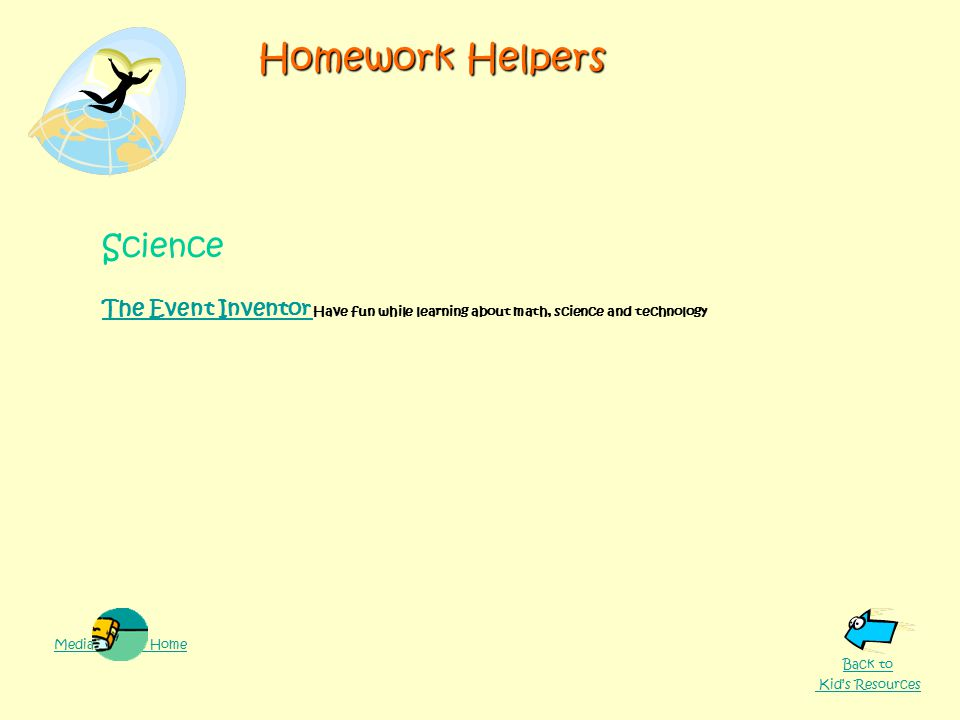 Homework Helpers Science The Event Inventor The Event Inventor Have fun while learning about math, science and technology Media Center Home Back to Kid's Resources