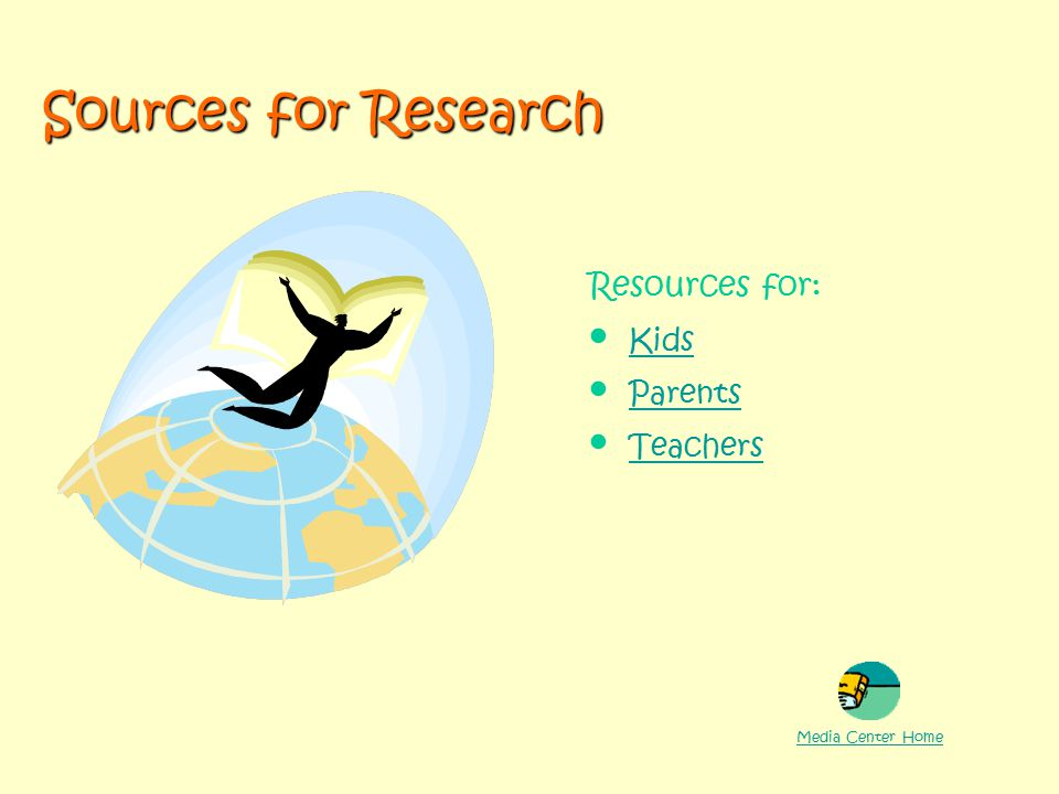 Resources for: Kids Parents Teachers Media Center Home Sources for Research