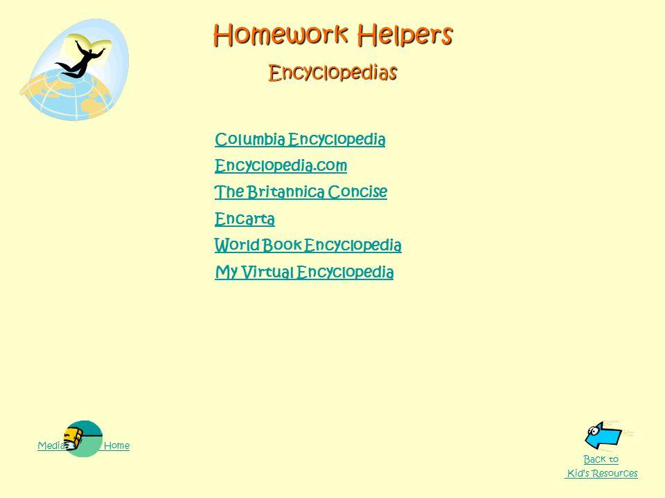 Columbia Encyclopedia Encyclopedia.com The Britannica Concise Encarta World Book Encyclopedia My Virtual Encyclopedia Homework Helpers Encyclopedias Media Center Home Back to Kid's Resources