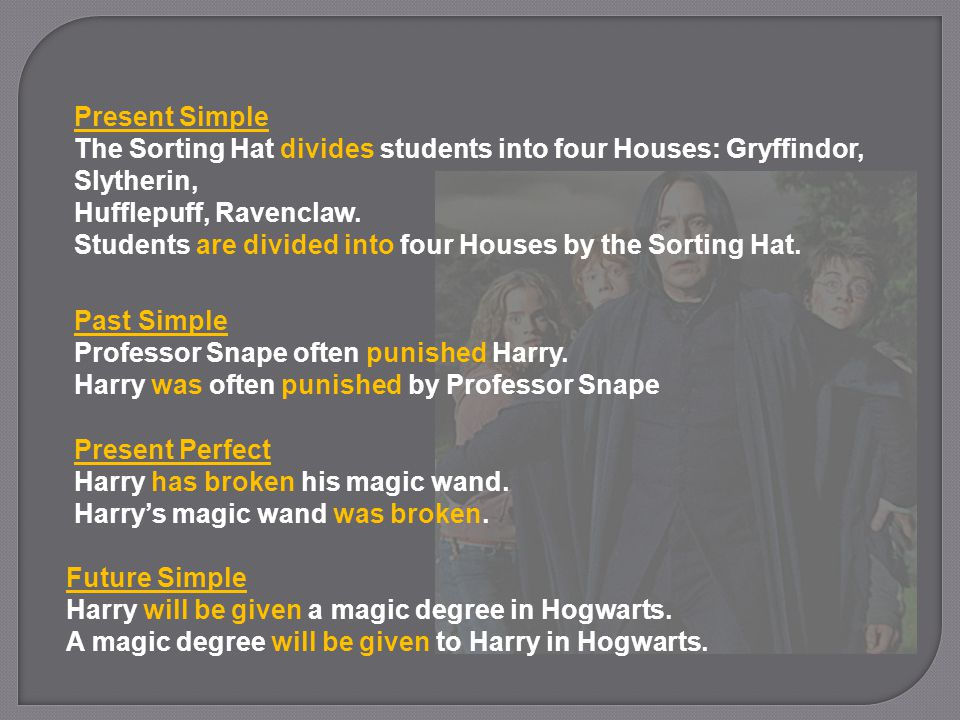 Present Simple The Sorting Hat divides students into four Houses: Gryffindor, Slytherin, Hufflepuff, Ravenclaw.
