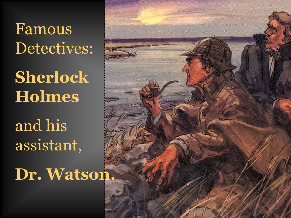 Famous Detectives: Sherlock Holmes and his assistant, Dr. Watson.