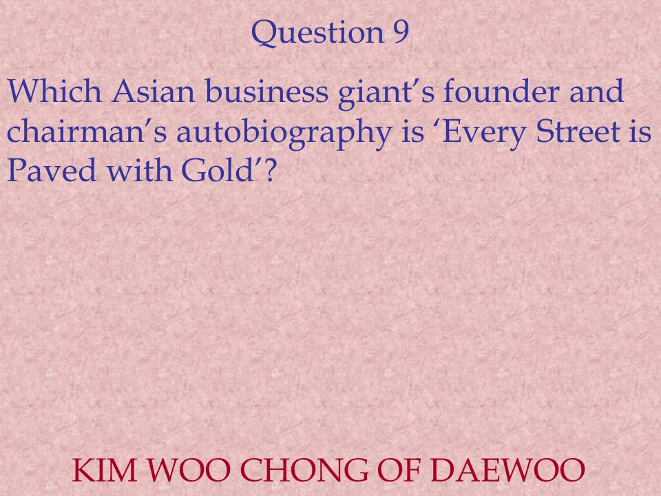 Question 9 Which Asian business giant's founder and chairman's autobiography is 'Every Street is Paved with Gold'.