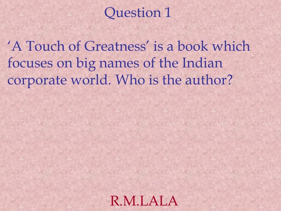 Question 1 'A Touch of Greatness' is a book which focuses on big names of the Indian corporate world.