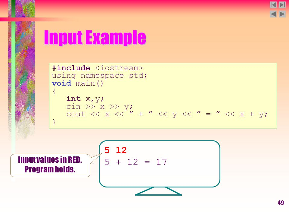"49 Input Example #include using namespace std; void main() { int x,y; cin >> x >> y; cout << x << "" + "" << y << "" = "" << x + y; } 5 12 5 + 12 = 17 Inp"