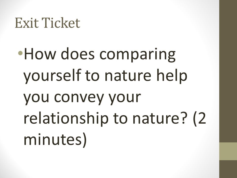 Exit Ticket How does comparing yourself to nature help you convey your relationship to nature.