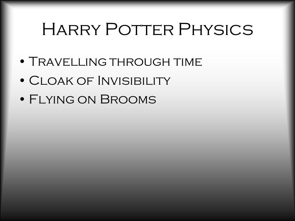 Harry Potter Physics Travelling through time Cloak of Invisibility Flying on Brooms