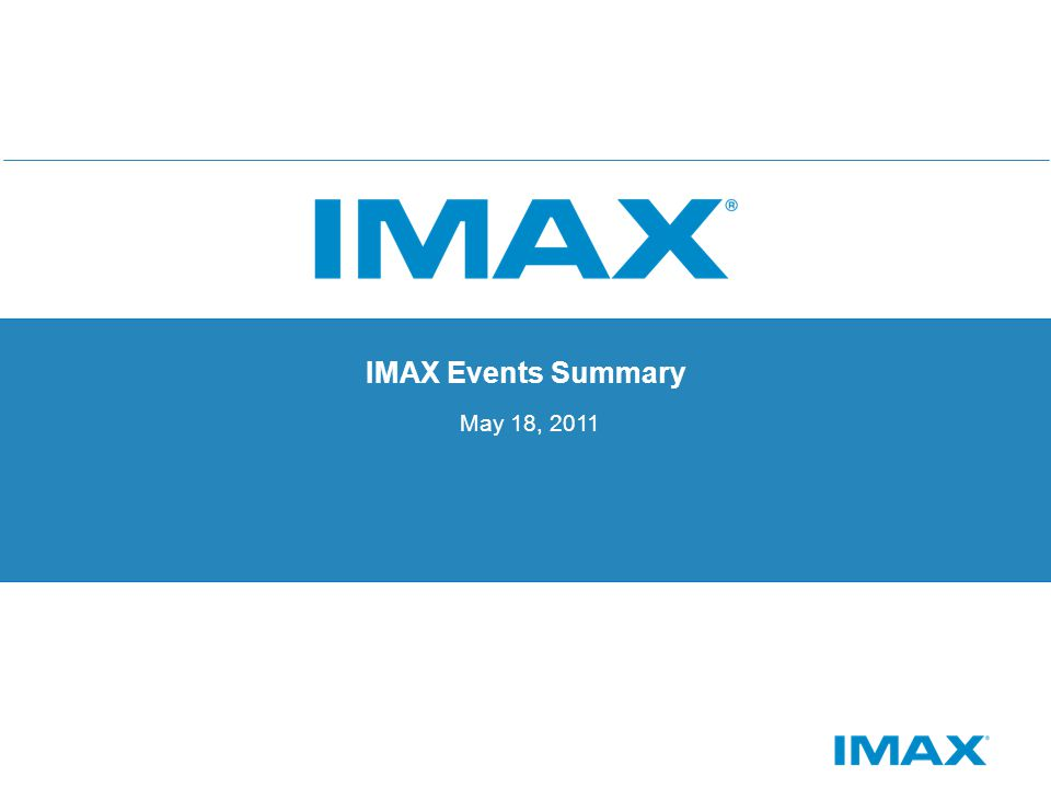 IMAX Events Summary May 18, 2011