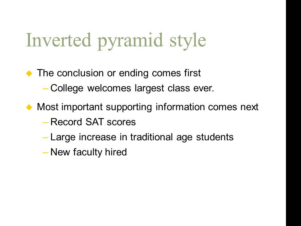 Inverted pyramid style  The conclusion or ending comes first –College welcomes largest class ever.