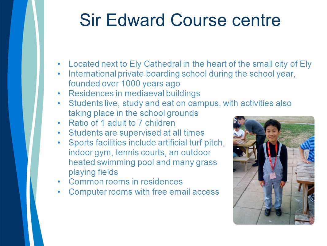 Sir Edward Course centre Located next to Ely Cathedral in the heart of the small city of Ely International private boarding school during the school y