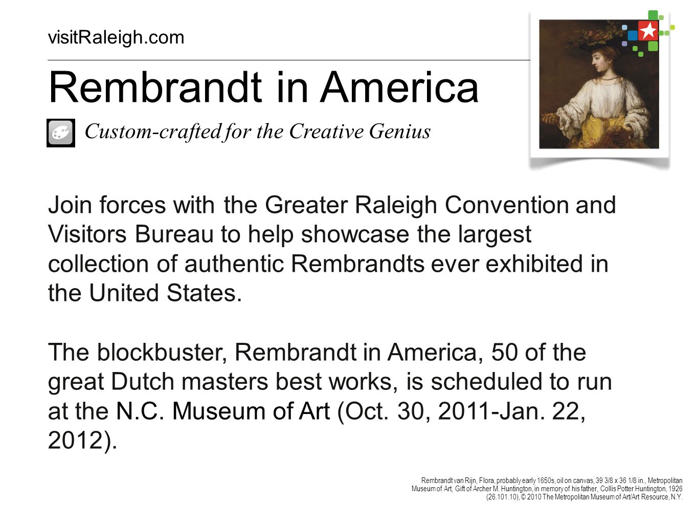 Join forces with the Greater Raleigh Convention and Visitors Bureau to help showcase the largest collection of authentic Rembrandts ever exhibited in the United States.