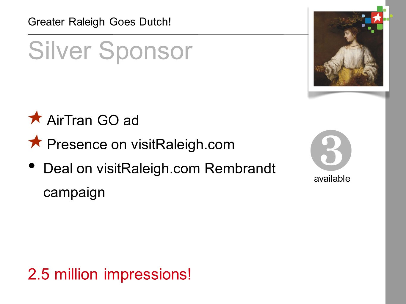 AirTran GO ad Presence on visitRaleigh.com Deal on visitRaleigh.com Rembrandt campaign Silver Sponsor ❸ available Greater Raleigh Goes Dutch.