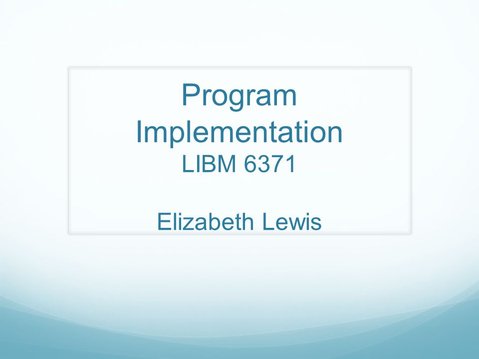 Program Implementation LIBM 6371 Elizabeth Lewis