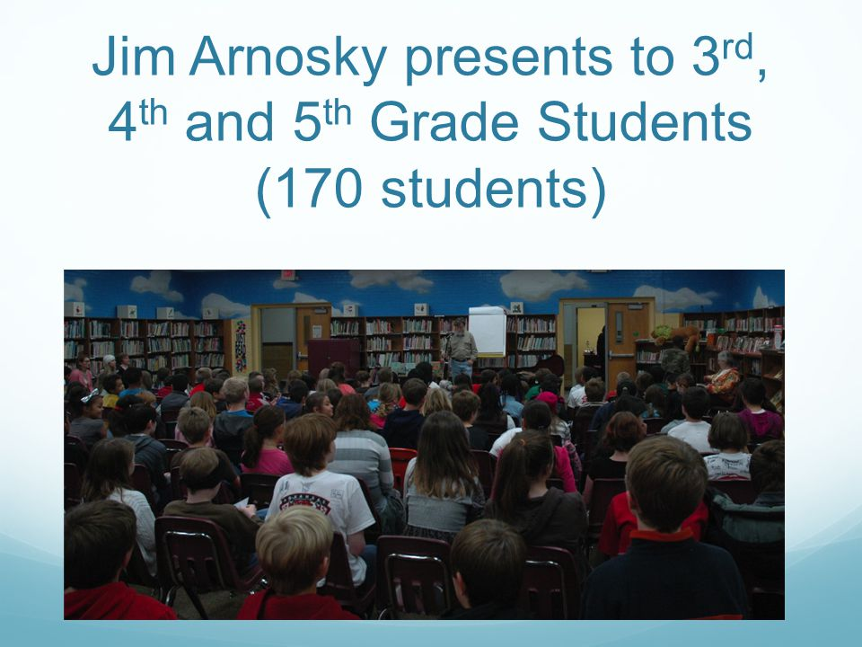 Jim Arnosky presents to 3 rd, 4 th and 5 th Grade Students (170 students)