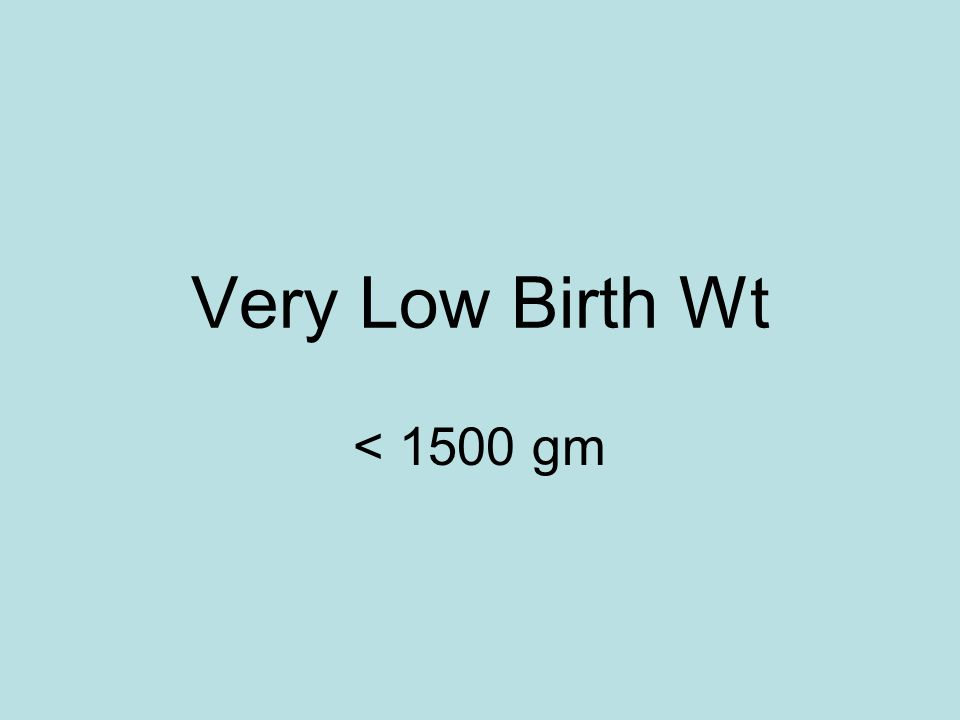 Very Low Birth Wt < 1500 gm