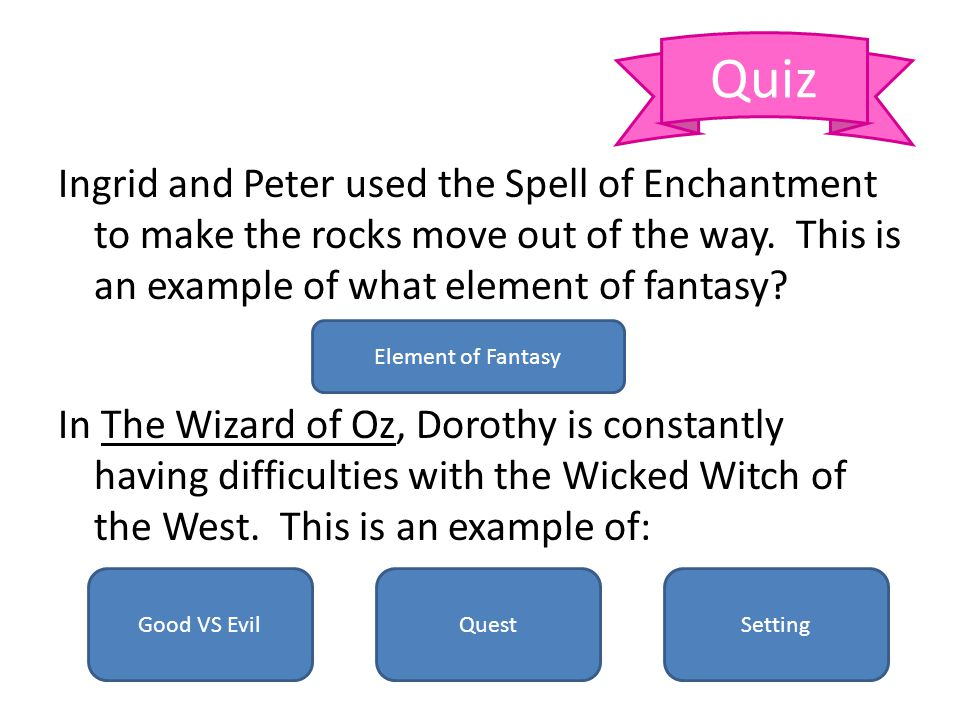 Ingrid and Peter used the Spell of Enchantment to make the rocks move out of the way. This is an example of what element of fantasy? In The Wizard of