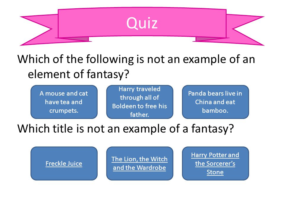 Which of the following is not an example of an element of fantasy? Which title is not an example of a fantasy? Quiz A mouse and cat have tea and crump