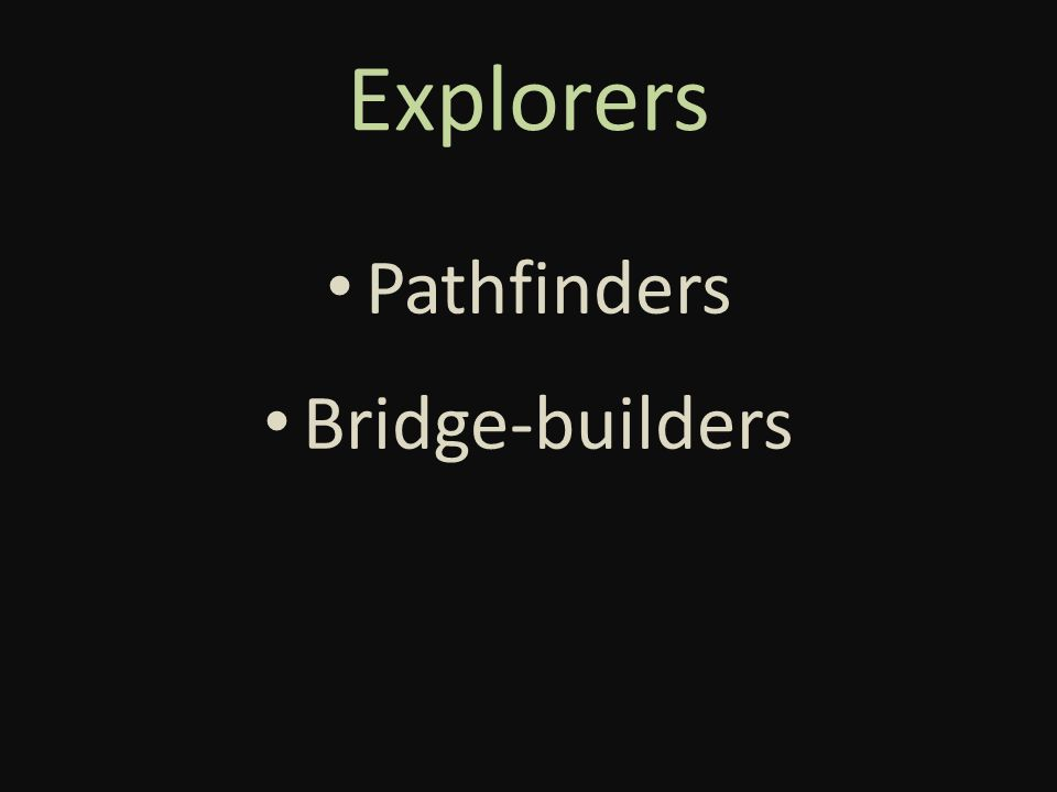 Explorers Pathfinders Bridge-builders
