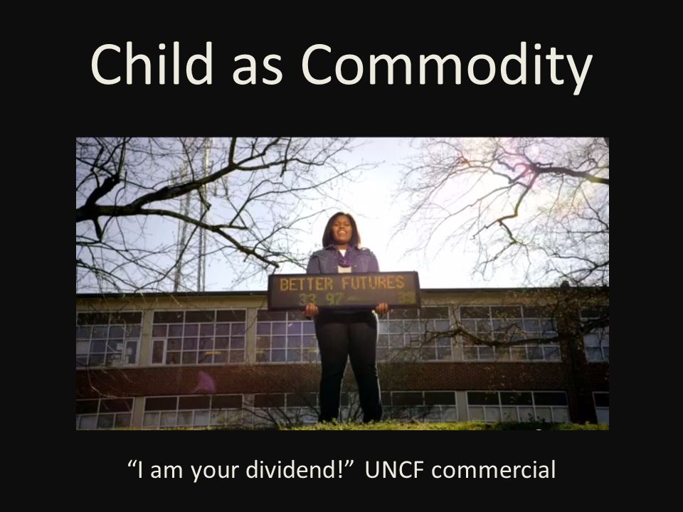 Child as Commodity I am your dividend! UNCF commercial