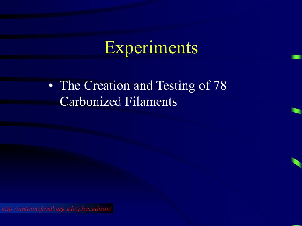Experiments The Creation and Testing of 78 Carbonized Filaments http://antoine.frostburg.edu/phys/edison/