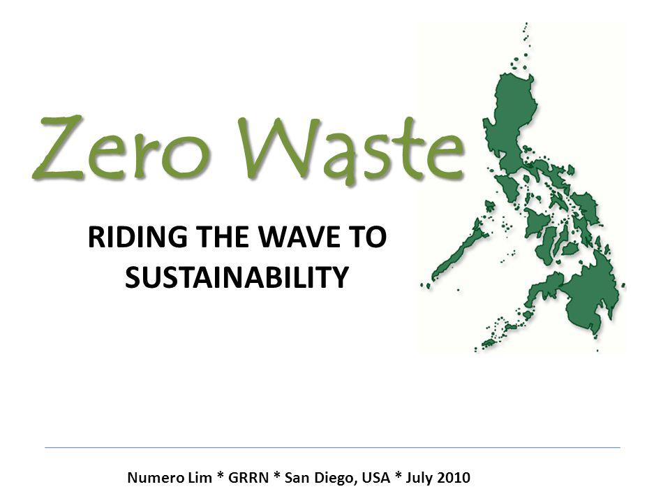 Zero Waste RIDING THE WAVE TO SUSTAINABILITY Numero Lim * GRRN * San Diego, USA * July 2010