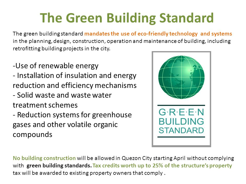 The Green Building Standard No building construction will be allowed in Quezon City starting April without complying with green building standards.