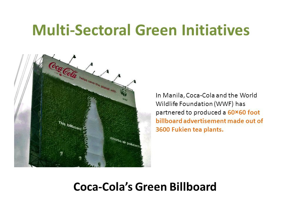 Multi-Sectoral Green Initiatives In Manila, Coca-Cola and the World Wildlife Foundation (WWF) has partnered to produced a 60×60 foot billboard advertisement made out of 3600 Fukien tea plants.