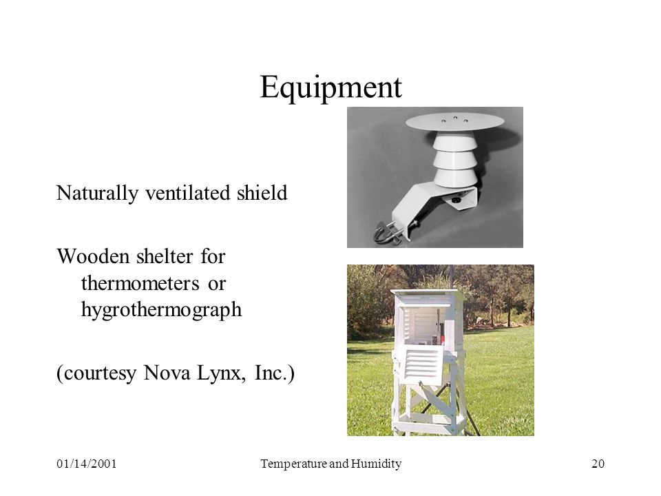 01/14/2001Temperature and Humidity20 Equipment Naturally ventilated shield Wooden shelter for thermometers or hygrothermograph (courtesy Nova Lynx, Inc.)