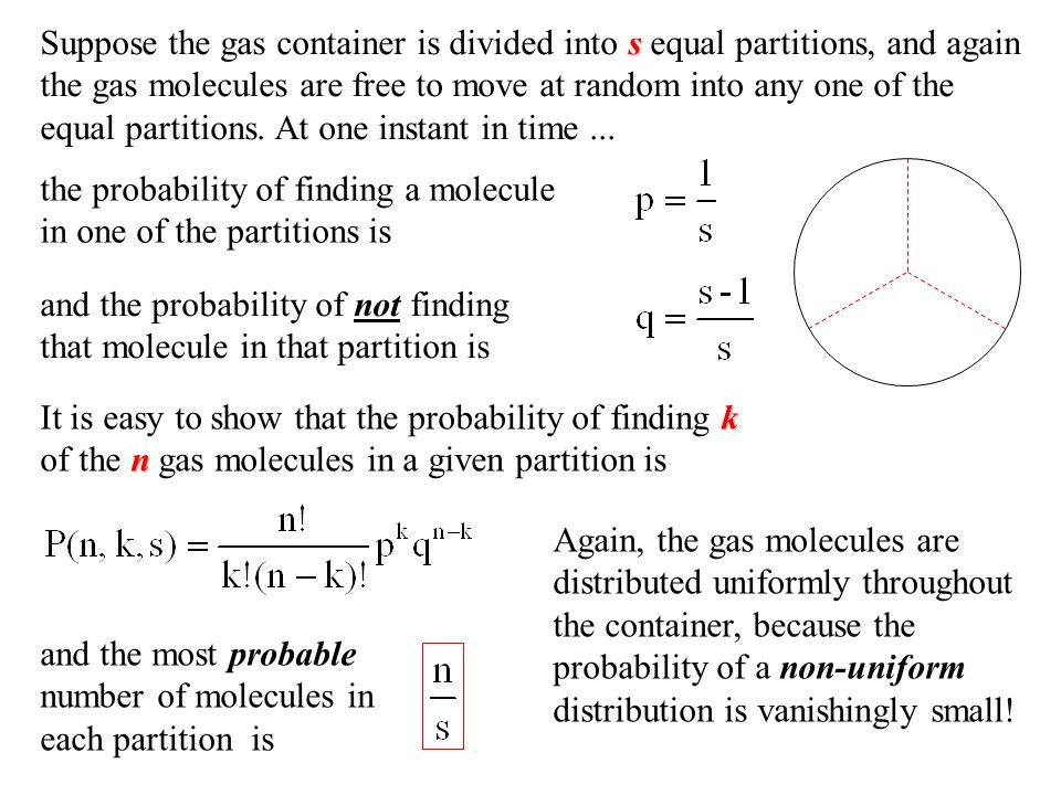 s Suppose the gas container is divided into s equal partitions, and again the gas molecules are free to move at random into any one of the equal partitions.