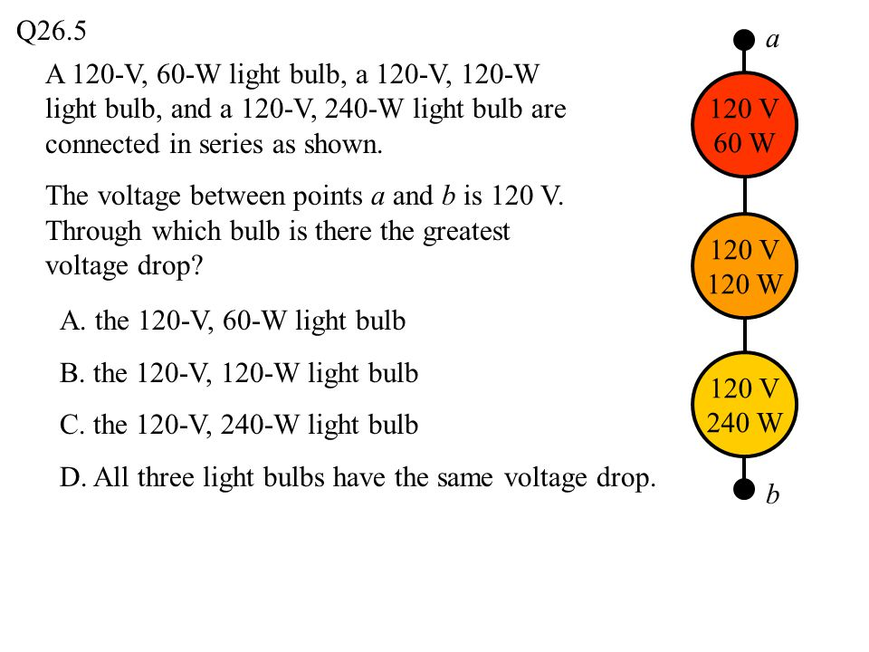 A 120-V, 60-W light bulb, a 120-V, 120-W light bulb, and a 120-V, 240-W light bulb are connected in series as shown. The voltage between points a and