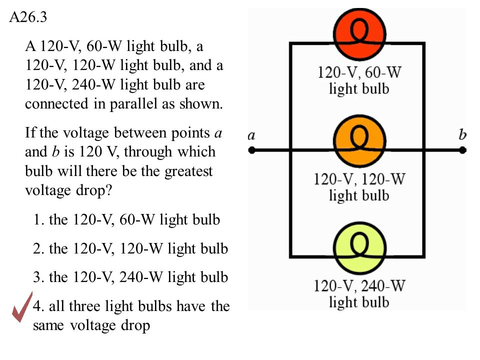 A 120-V, 60-W light bulb, a 120-V, 120-W light bulb, and a 120-V, 240-W light bulb are connected in parallel as shown.