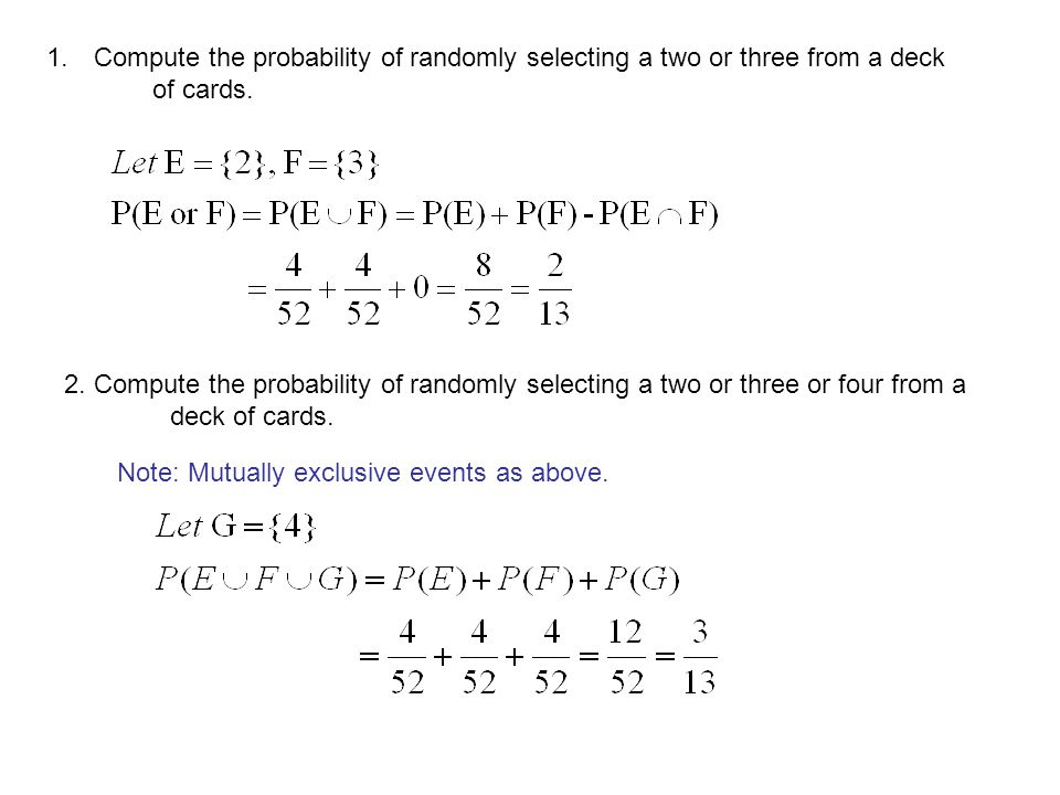 1. Compute the probability of randomly selecting a two or three from a deck of cards. 2. Compute the probability of randomly selecting a two or three
