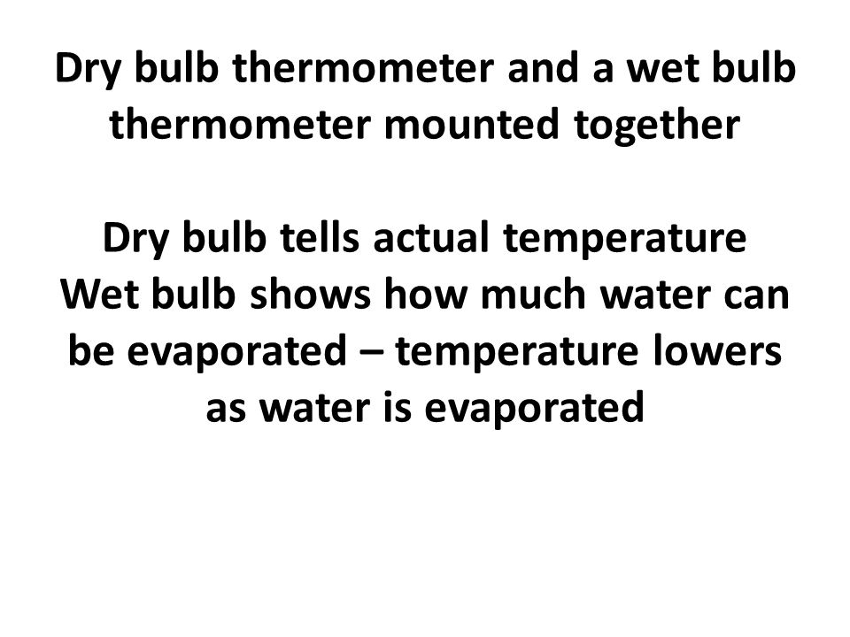 The difference in temperature on the 2 thermometers is an indication of the amount of water vapor in the air.
