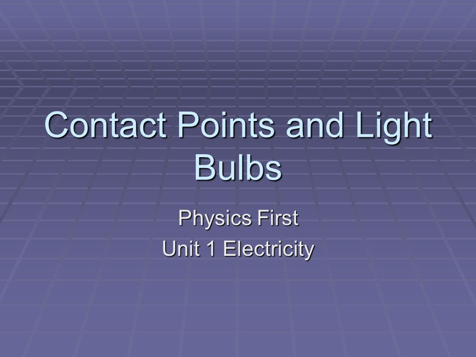 Contact Points and Light Bulbs Physics First Unit 1 Electricity