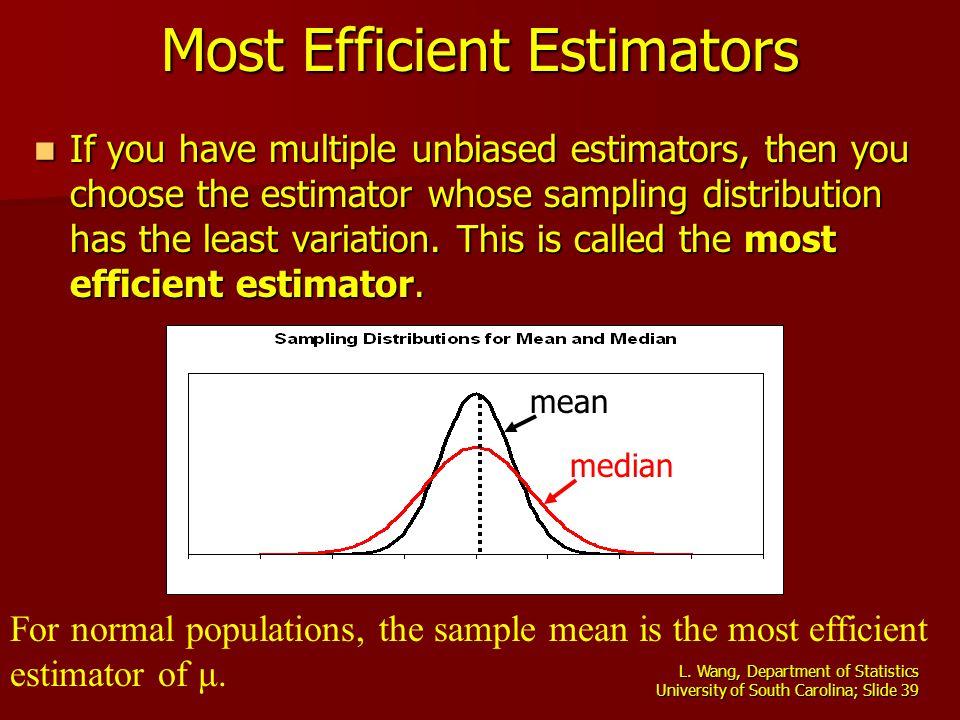 L. Wang, Department of Statistics University of South Carolina; Slide 39 Most Efficient Estimators If you have multiple unbiased estimators, then you