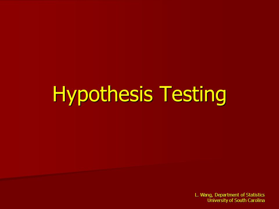 L. Wang, Department of Statistics University of South Carolina Hypothesis Testing
