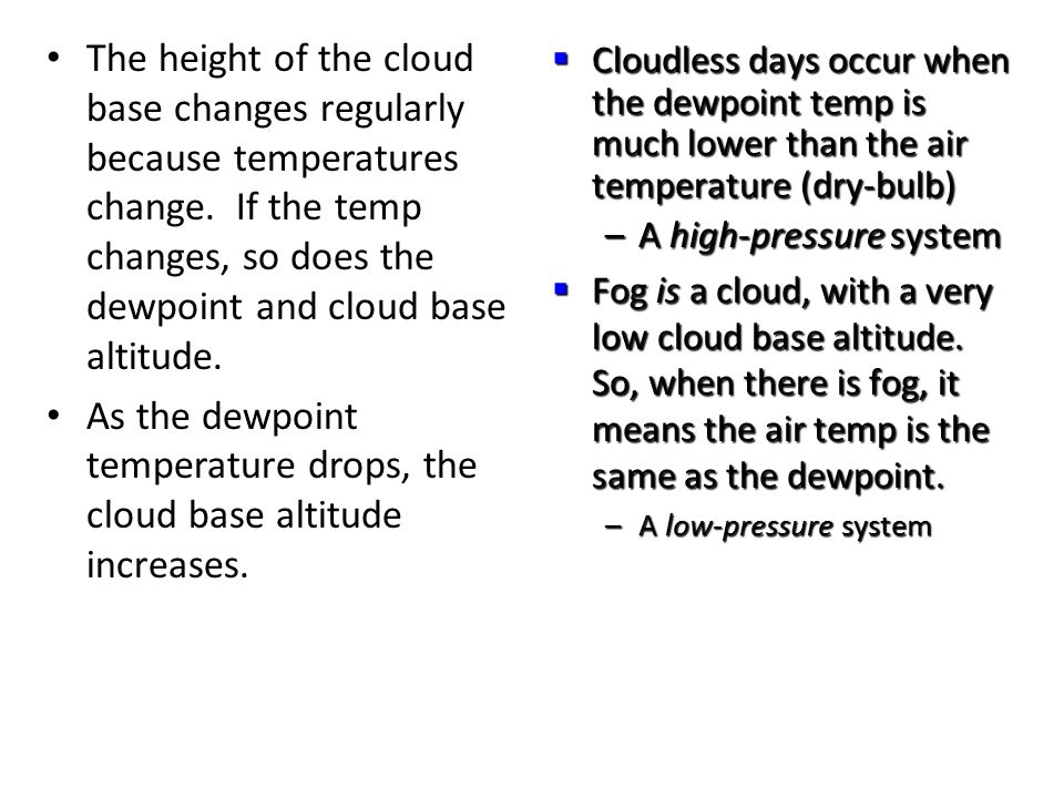 Adiabatic Lapse Rate When a mass of air descends, the air temperature and dewpoint both increase because the air mass: – Sinks – Compresses – Heats ( temp) – Evaporates Air mass sinks, because of increased density (cooler air = more dense) Compresses because of increased air pressure Heats because...
