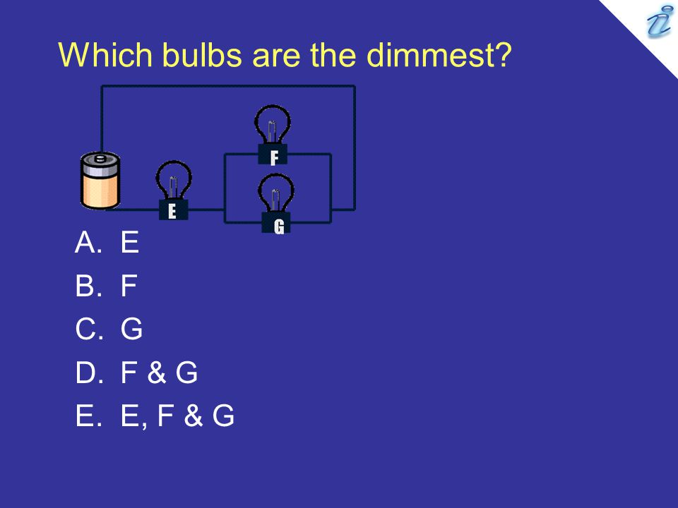 Which bulbs are the dimmest? A.E B.F C.G D.F & G E.E, F & G