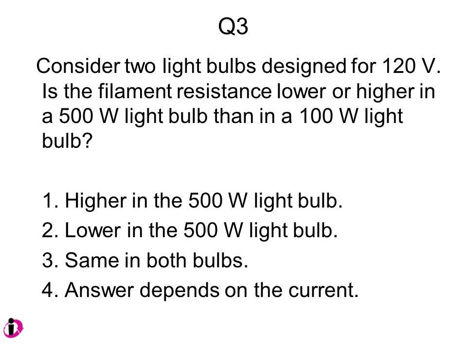 Q3 Consider two light bulbs designed for 120 V.