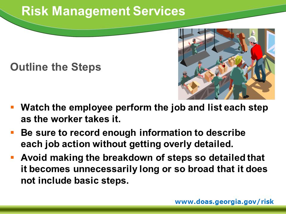 www.doas.georgia.gov/risk Risk Management Services Outline the Steps  Watch the employee perform the job and list each step as the worker takes it.