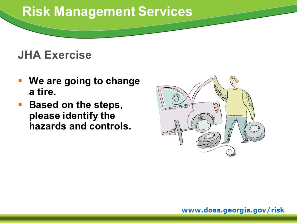 www.doas.georgia.gov/risk Risk Management Services JHA Exercise  We are going to change a tire.
